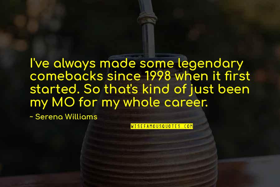 1998 Quotes By Serena Williams: I've always made some legendary comebacks since 1998