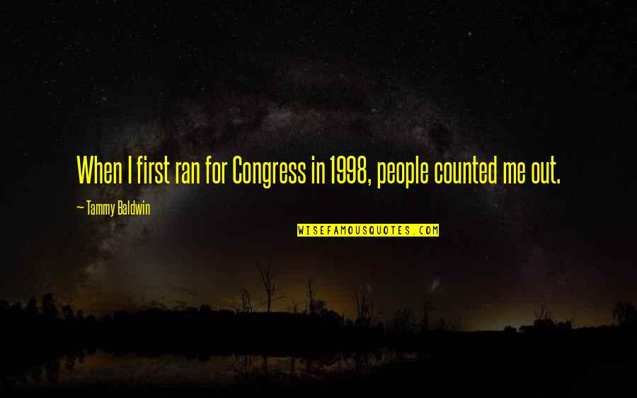 1998 Quotes By Tammy Baldwin: When I first ran for Congress in 1998,