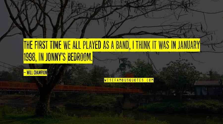 1998 Quotes By Will Champion: The first time we all played as a