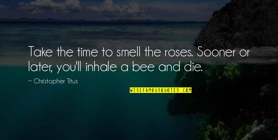 1st Anniversary Of Death Quotes By Christopher Titus: Take the time to smell the roses. Sooner