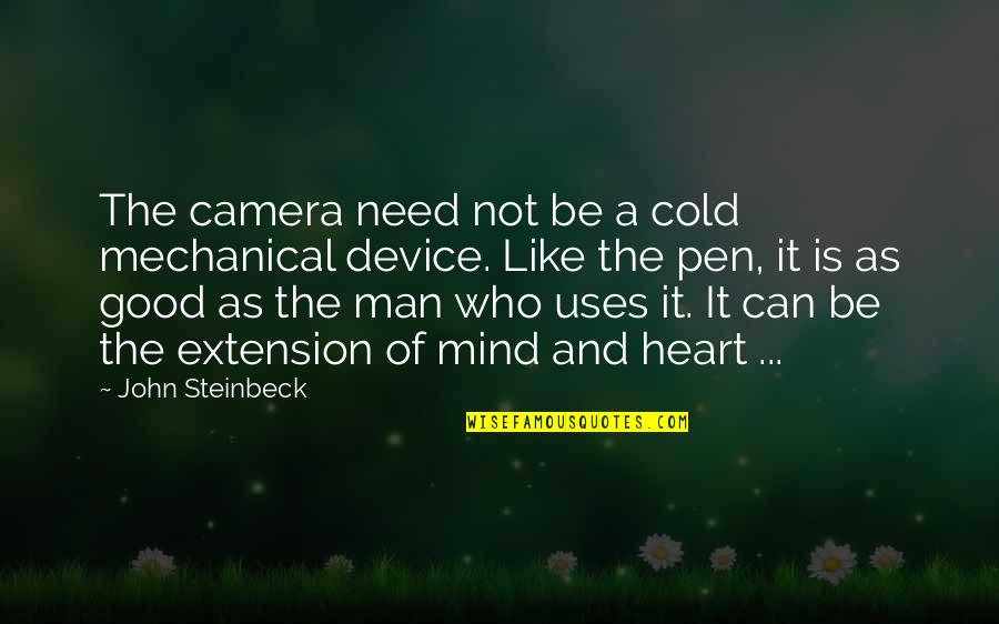 1st Anniversary Of Death Quotes By John Steinbeck: The camera need not be a cold mechanical