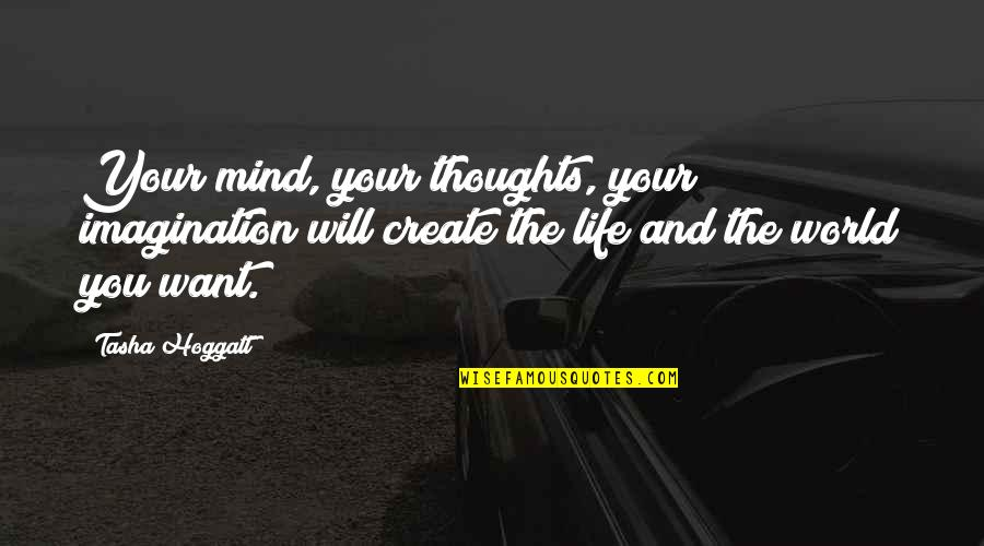 1st Anniversary Of Death Quotes By Tasha Hoggatt: Your mind, your thoughts, your imagination will create