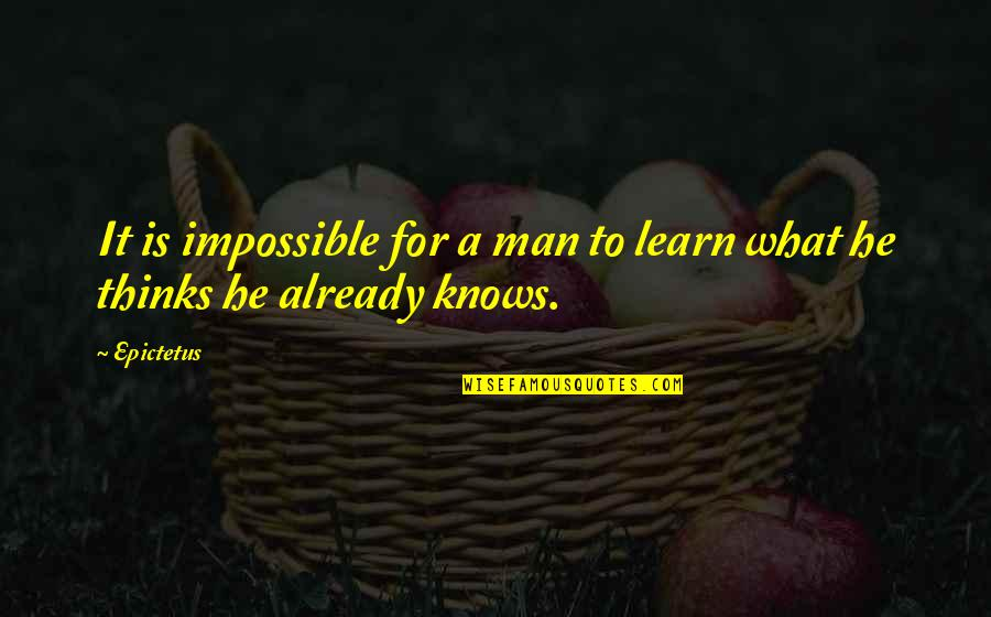 1st Day Of October Quotes By Epictetus: It is impossible for a man to learn