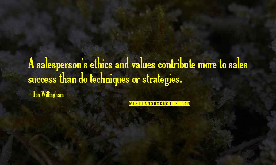 1st Day Of October Quotes By Ron Willingham: A salesperson's ethics and values contribute more to