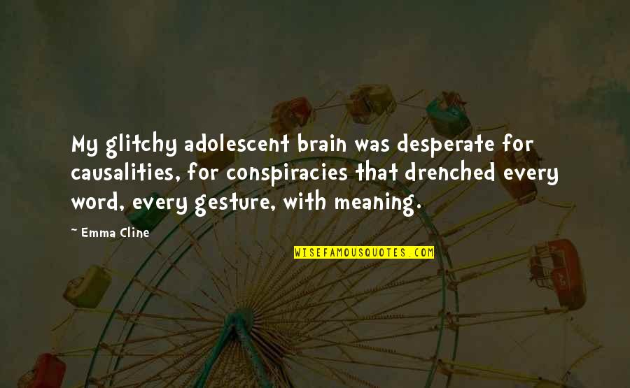 2 3 4 Word Quotes By Emma Cline: My glitchy adolescent brain was desperate for causalities,