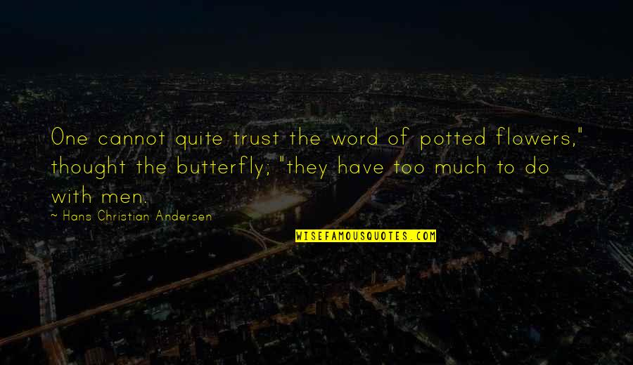 2 3 4 Word Quotes By Hans Christian Andersen: One cannot quite trust the word of potted