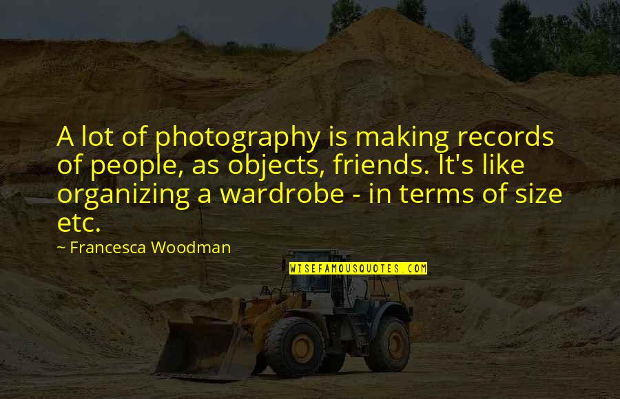 2 Best Friends Quotes By Francesca Woodman: A lot of photography is making records of
