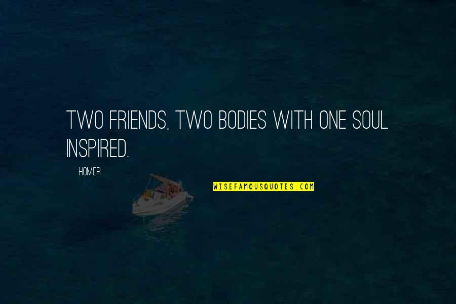 2 Best Friends Quotes By Homer: Two friends, two bodies with one soul inspired.