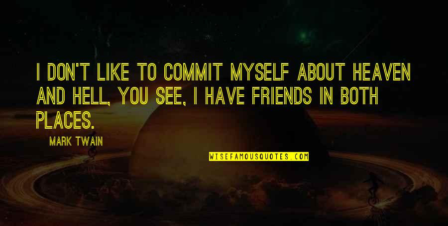 2 Best Friends Quotes By Mark Twain: I don't like to commit myself about Heaven