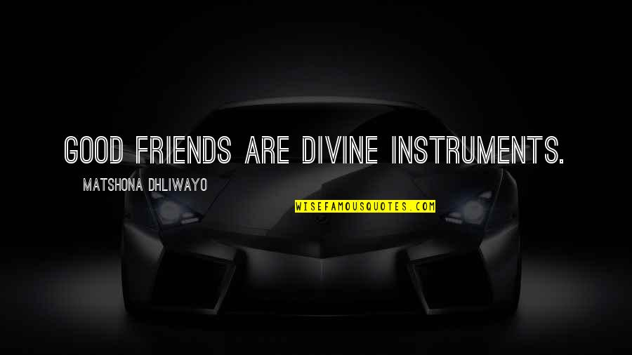 2 Best Friends Quotes By Matshona Dhliwayo: Good friends are divine instruments.