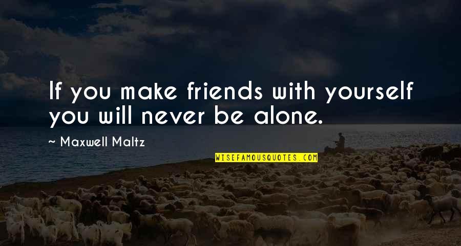 2 Best Friends Quotes By Maxwell Maltz: If you make friends with yourself you will