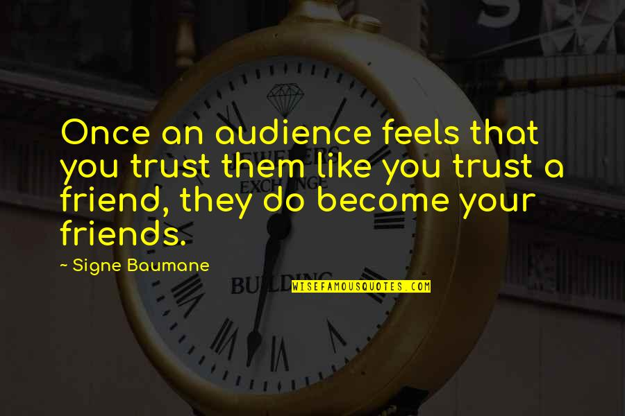 2 Best Friends Quotes By Signe Baumane: Once an audience feels that you trust them
