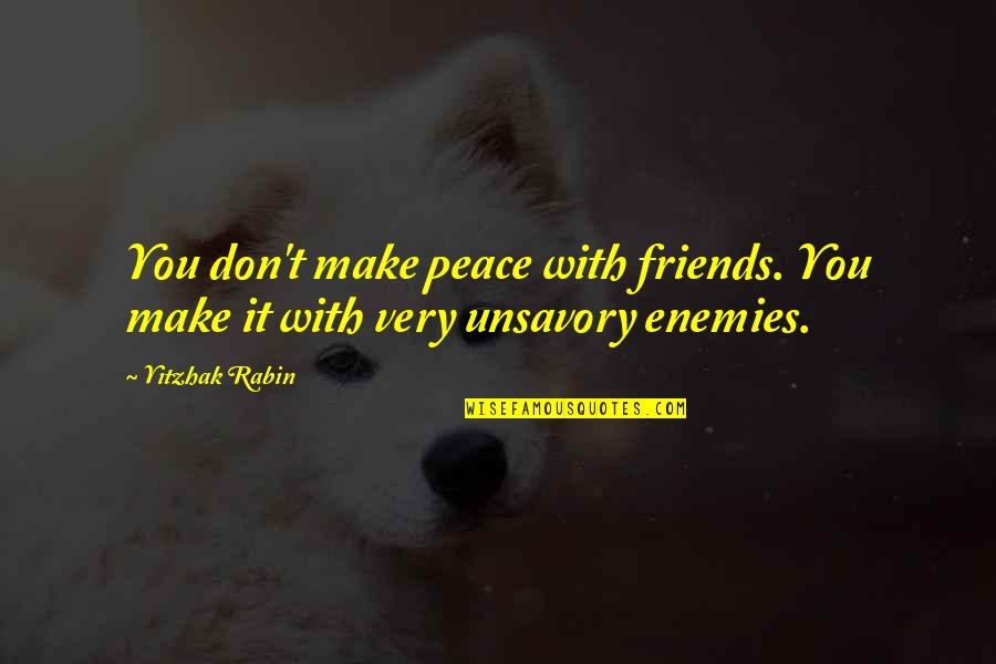 2 Best Friends Quotes By Yitzhak Rabin: You don't make peace with friends. You make