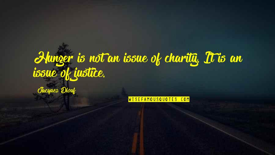 2 De Octubre Quotes By Jacques Diouf: Hunger is not an issue of charity. It