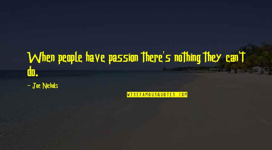 2 De Octubre Quotes By Joe Nichols: When people have passion there's nothing they can't