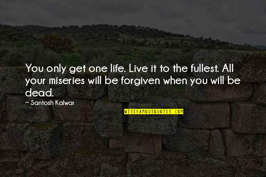 2 Gezichten Quotes By Santosh Kalwar: You only get one life. Live it to