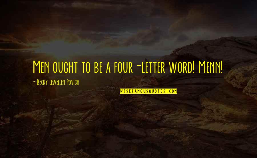 2 Or 3 Letter Quotes By Becky Lewellen Povich: Men ought to be a four-letter word! Menn!