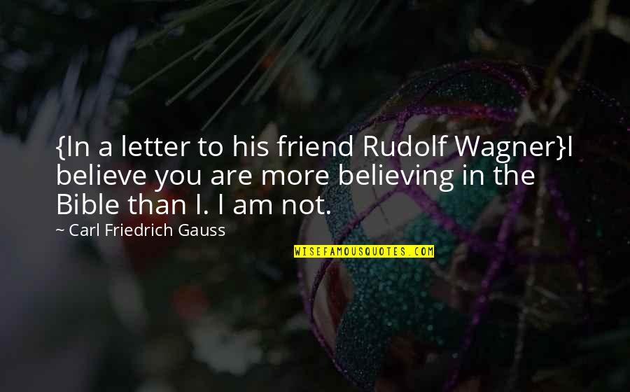 2 Or 3 Letter Quotes By Carl Friedrich Gauss: {In a letter to his friend Rudolf Wagner}I