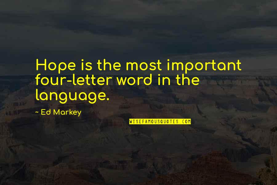 2 Or 3 Letter Quotes By Ed Markey: Hope is the most important four-letter word in