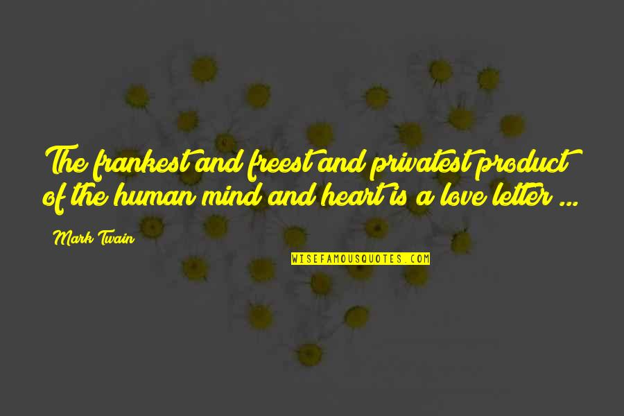 2 Or 3 Letter Quotes By Mark Twain: The frankest and freest and privatest product of