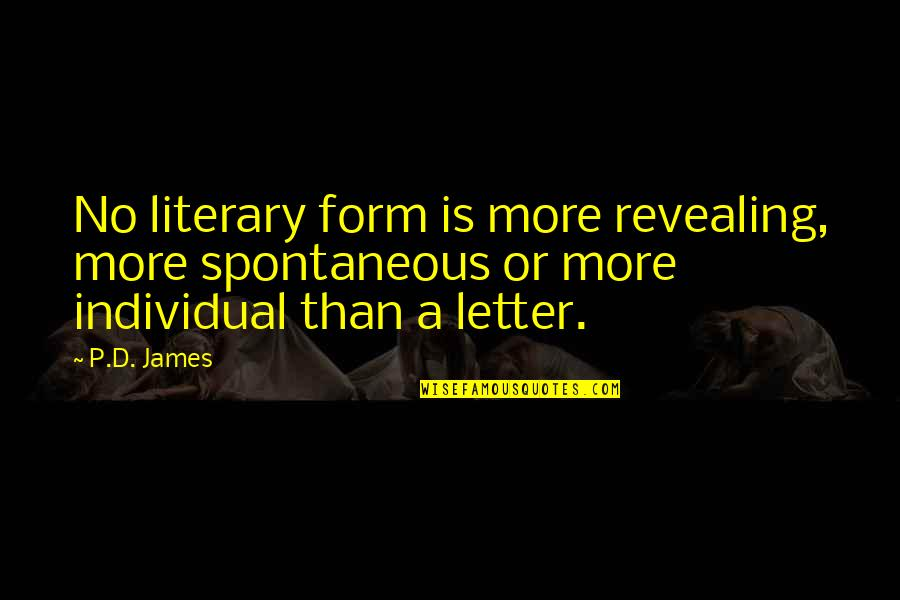 2 Or 3 Letter Quotes By P.D. James: No literary form is more revealing, more spontaneous