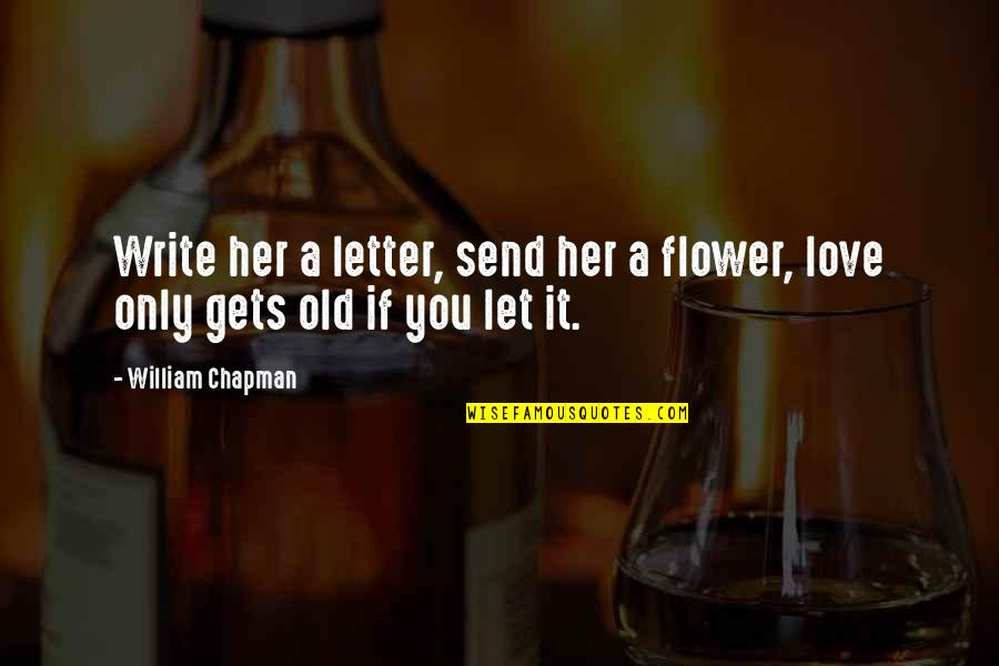 2 Or 3 Letter Quotes By William Chapman: Write her a letter, send her a flower,