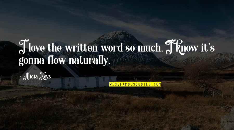 2 To 3 Word Love Quotes By Alicia Keys: I love the written word so much, I