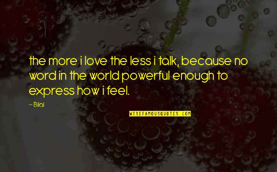 2 To 3 Word Love Quotes By Bilal: the more i love the less i talk,