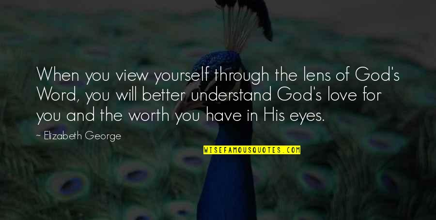 2 To 3 Word Love Quotes By Elizabeth George: When you view yourself through the lens of