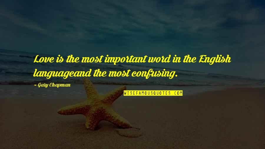 2 To 3 Word Love Quotes By Gary Chapman: Love is the most important word in the