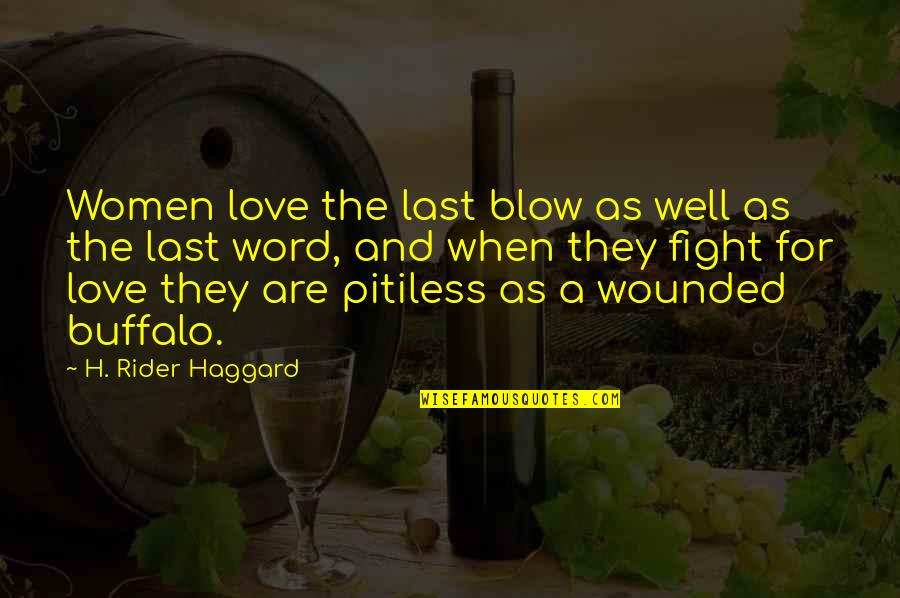 2 To 3 Word Love Quotes By H. Rider Haggard: Women love the last blow as well as