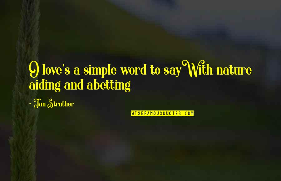 2 To 3 Word Love Quotes By Jan Struther: O love's a simple word to sayWith nature