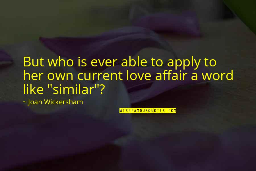 2 To 3 Word Love Quotes By Joan Wickersham: But who is ever able to apply to