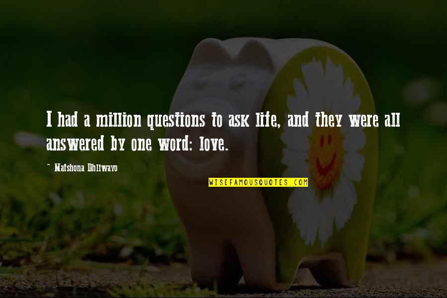 2 To 3 Word Love Quotes By Matshona Dhliwayo: I had a million questions to ask life,