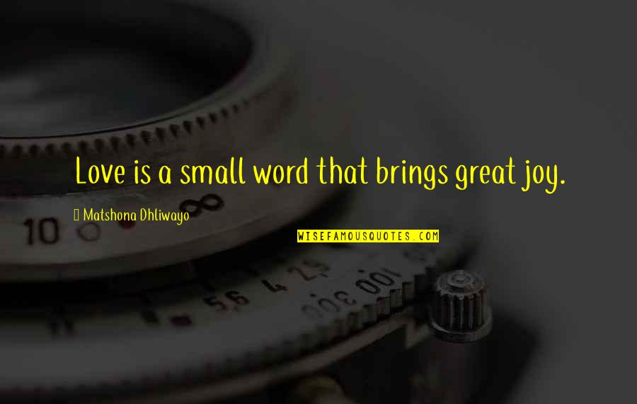 2 To 3 Word Love Quotes By Matshona Dhliwayo: Love is a small word that brings great