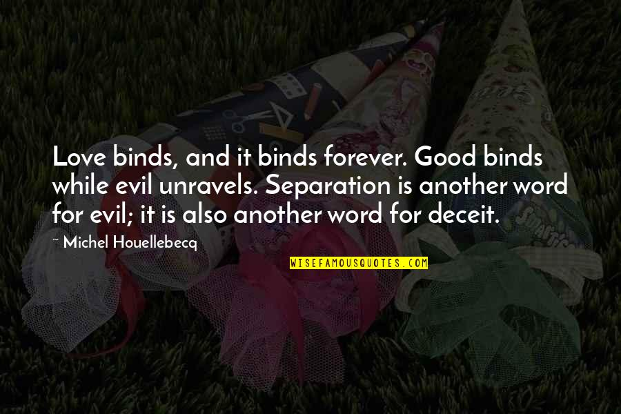 2 To 3 Word Love Quotes By Michel Houellebecq: Love binds, and it binds forever. Good binds
