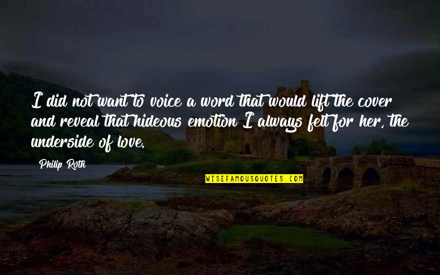 2 To 3 Word Love Quotes By Philip Roth: I did not want to voice a word