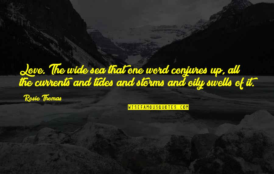 2 To 3 Word Love Quotes By Rosie Thomas: Love. The wide sea that one word conjures