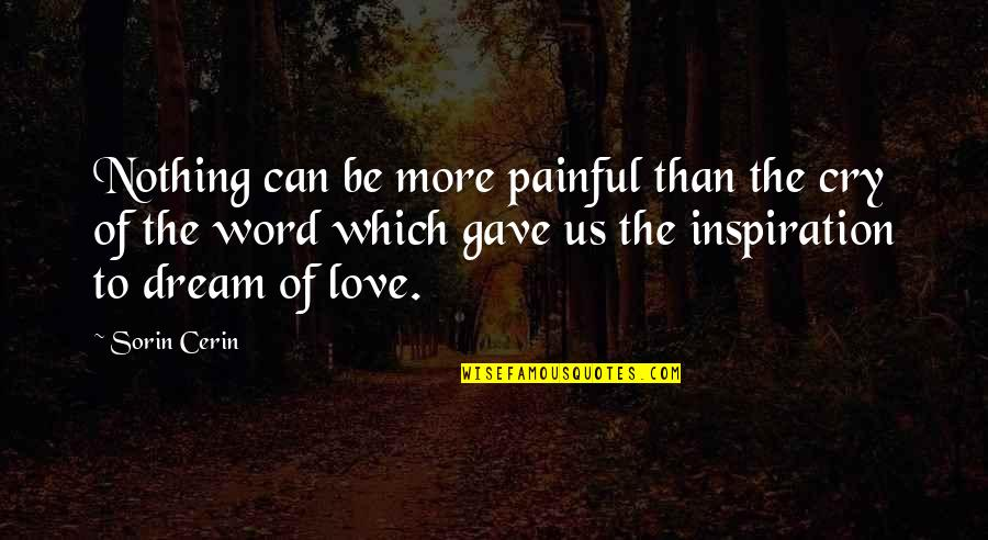 2 To 3 Word Love Quotes By Sorin Cerin: Nothing can be more painful than the cry
