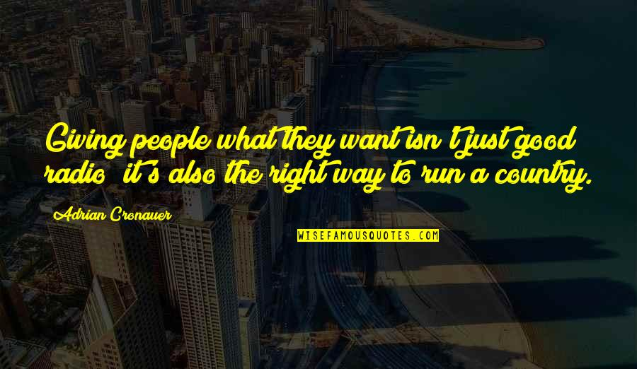 2 Way Radio Quotes By Adrian Cronauer: Giving people what they want isn't just good