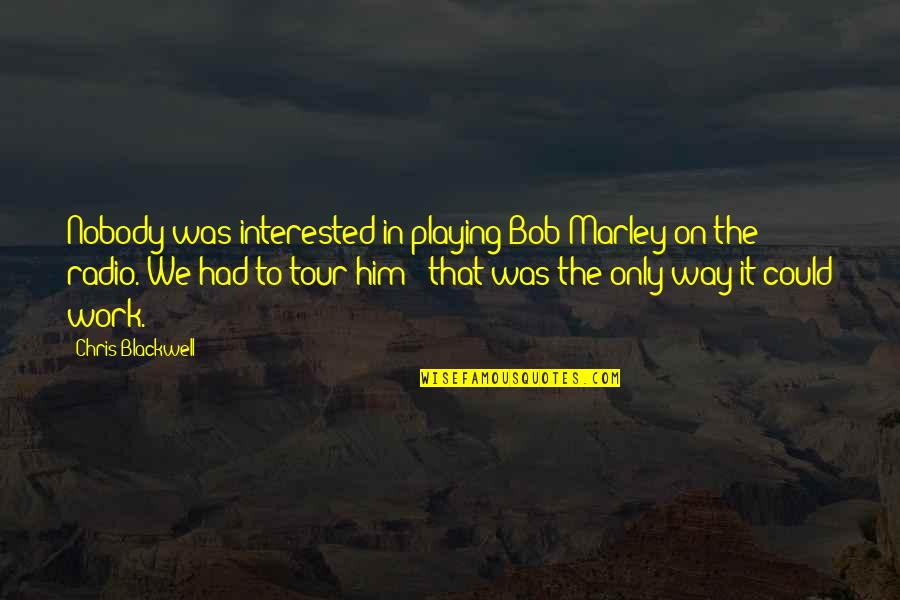 2 Way Radio Quotes By Chris Blackwell: Nobody was interested in playing Bob Marley on