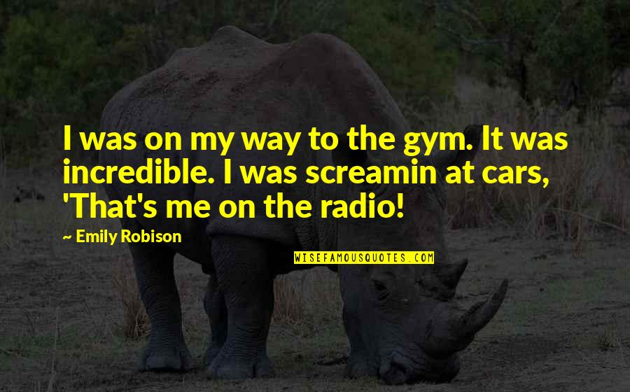 2 Way Radio Quotes By Emily Robison: I was on my way to the gym.