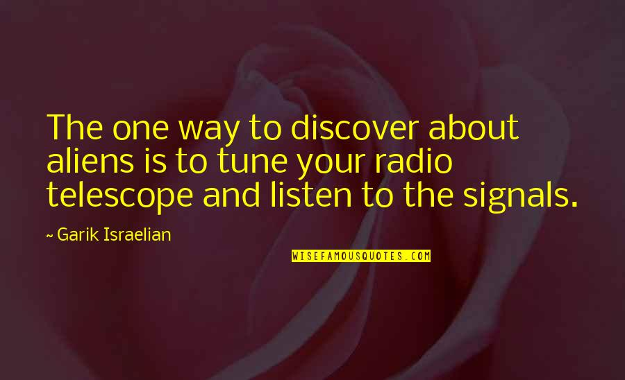 2 Way Radio Quotes By Garik Israelian: The one way to discover about aliens is