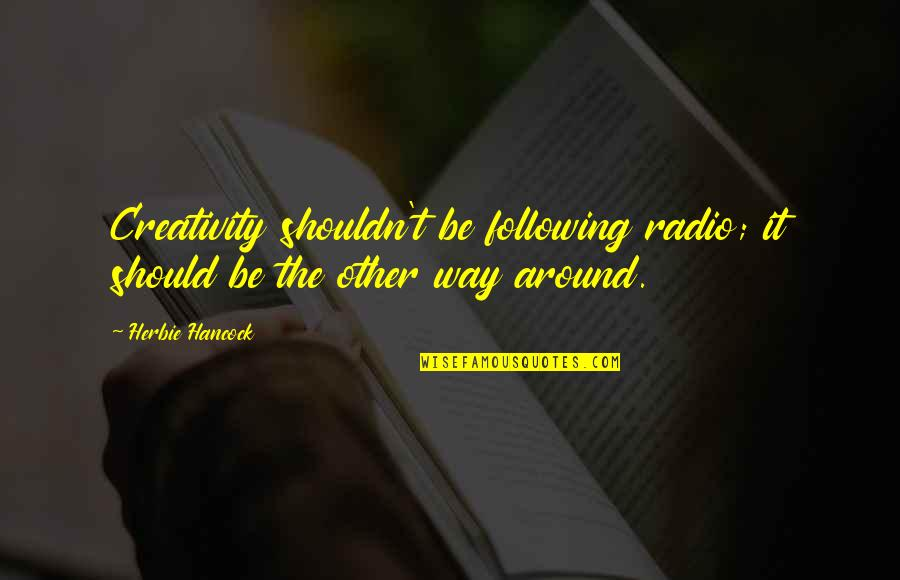2 Way Radio Quotes By Herbie Hancock: Creativity shouldn't be following radio; it should be