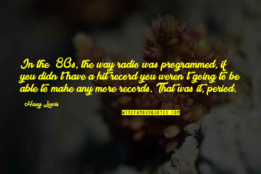 2 Way Radio Quotes By Huey Lewis: In the '80s, the way radio was programmed,