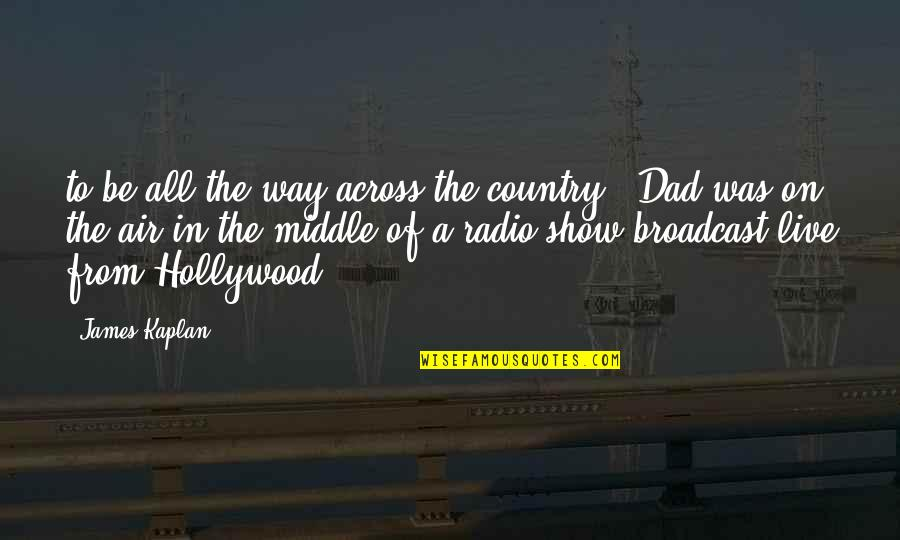 2 Way Radio Quotes By James Kaplan: to be all the way across the country.