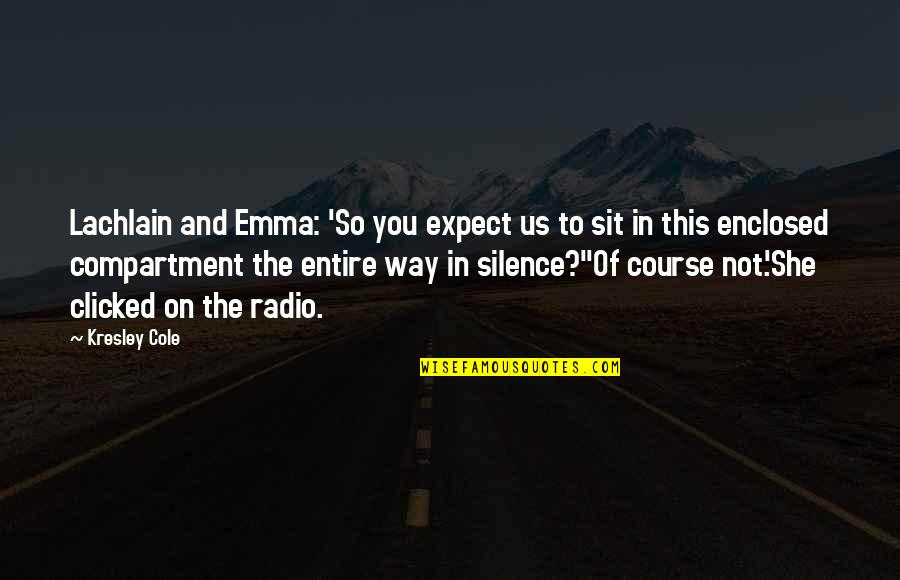 2 Way Radio Quotes By Kresley Cole: Lachlain and Emma: 'So you expect us to