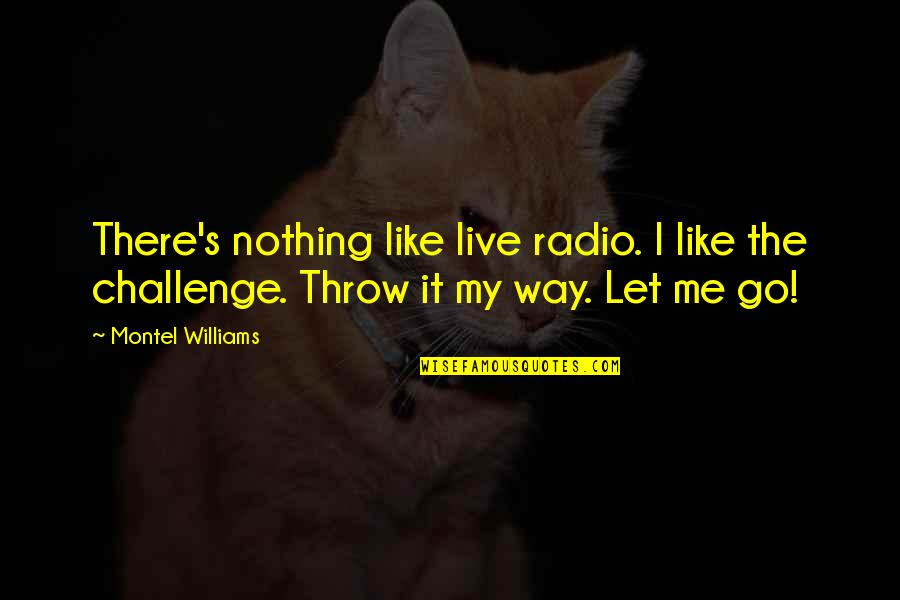 2 Way Radio Quotes By Montel Williams: There's nothing like live radio. I like the