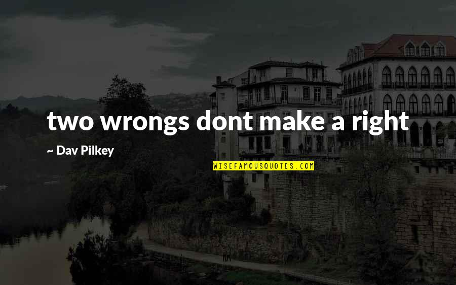 2 Wrongs Dont Make It Right Quotes By Dav Pilkey: two wrongs dont make a right