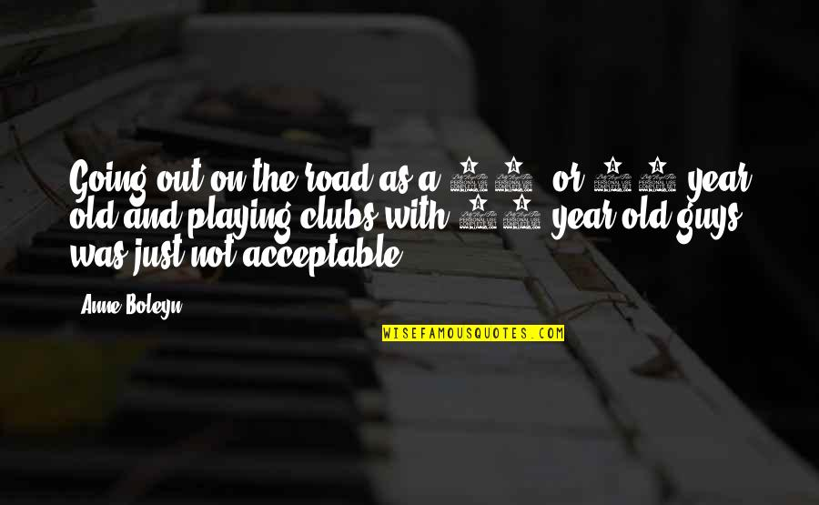20 Year Quotes By Anne Boleyn: Going out on the road as a 14-